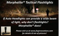 Do you want to increase your situational awareness?   Morphalite Tactical Flashlights are the only tool you need, providing a bright wide beam, lighting up your surroundings like no other flashlight can!