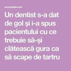 Un dentist s-a dat de gol și i-a spus pacientului cu ce trebuie să-și clătească gura ca să scape de tartru Good To Know, Dental, Health Fitness, Beauty, Eyes, House, Medicine, The Body, Home