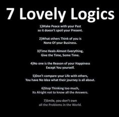 7 Lovely Logics Make peace with your past so it doesn't spoil your present. What others think about you is none of your business. Time heals almost Life Quotes Love, Great Quotes, Quotes To Live By, Amazing Quotes, Life Sayings, Quote Life, Meaningful Sayings, The Words, Motivational Quotes