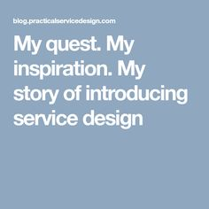 My quest. My inspiration. My story of introducing service design
