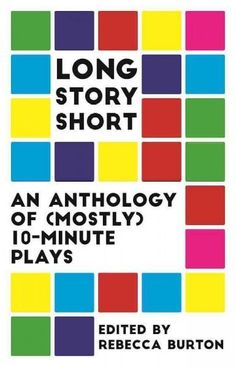 Long Story Short: An Anthology of Mostly Ten-Minute Plays