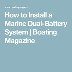 How to Install a Marine Dual-Battery System | Boating Magazine
