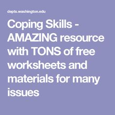 Coping Skills - AMAZING resource with TONS of free worksheets and materials for many issues