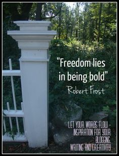 """Freedom lies in being bold."" Robert Frost quote featured in ""Let Your Words Flow - Inspiration for Your Blogging, Writing and Creativity."""