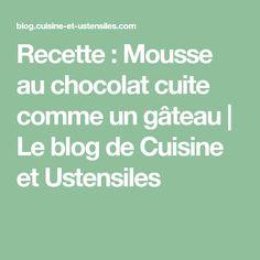 Recette : Mousse au chocolat cuite comme un gâteau | Le blog de Cuisine et Ustensiles