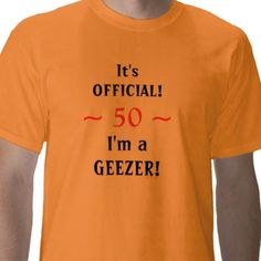 "50th birthday shirt.  Funny custom 50th or 60th birthday gag template Tshirt.  Just enter the correct age of your birthday boy...50...60...70.  It's intended as a milestone bday shirt, but enter whatever age the recipient thinks of as ""old""...30...45...whatever.  #milestone #birthday #geezer #old $27.30 Look for SALES codes daily at the top of each page at my shop--> http://www.zazzle.com/swisstoons?rf=238575599056059205=zBookmarklet"