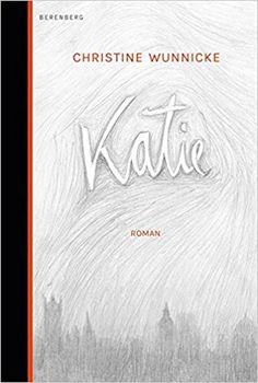 Katie: Amazon.de: Christine Wunnicke: Bücher