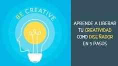 Aprende a Liberar tu creatividad como diseñador en 5 pasos
