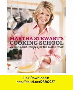 Martha Stewarts Cooking School Lessons and Recipes for the Home Cook (9780307396440) Martha Stewart , ISBN-10: 0307396444  , ISBN-13: 978-0307396440 ,  , tutorials , pdf , ebook , torrent , downloads , rapidshare , filesonic , hotfile , megaupload , fileserve