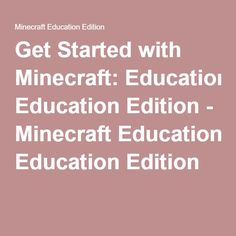 Get Started with Minecraft: Education Edition - Minecraft Education Edition