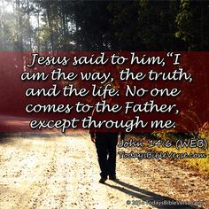 "Jesus said to him, ""I am the way, the truth, and the life. No one comes to the Father, except through me."" John 14:6 WEB"