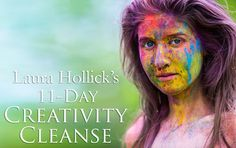 Unleash your Creative Spirit. Sign up today for Laura Hollick's 11-Day Creativity Cleanse.