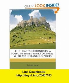 The hearts chronicles a poem, in three  or parts. With miscellaneous pieces (9781176672369) Thomas Smith , ISBN-10: 1176672363  , ISBN-13: 978-1176672369 ,  , tutorials , pdf , ebook , torrent , downloads , rapidshare , filesonic , hotfile , megaupload , fileserve