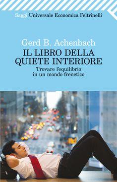 """Gerd B. Achenbach, """"Il libro della quiete interiore -   Trovare l'equilibrio in un mondo frenetico"""". Mai come oggi, nell'alluvione di stimoli e informazioni che ci travolge, è necessario saper trovare e mantenere il nostro equilibrio. Questo libro ci spiega come farlo, con autorevolezza e senza inutili accademismi."""