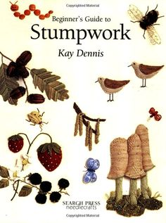 Beginner's Guide to Stumpwork by Kay Dennis. (Book available through Amazon)
