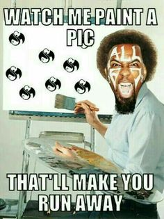 """Watch Me Paint A Pic That'll Make You Run Away"" Tech N9ne meme :D ... lyrics from Paint A Dark Picture ^S^❤"