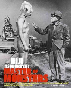Eiji Tsuburaya: Master of Monsters: Defending the Earth With Ultraman, Godzilla, and Friends in the Golden Age of...
