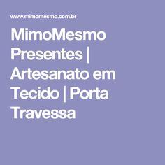 MimoMesmo Presentes | Artesanato em Tecido  | Porta Travessa