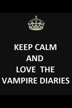 Keep Calm and love The Vampire Diaries