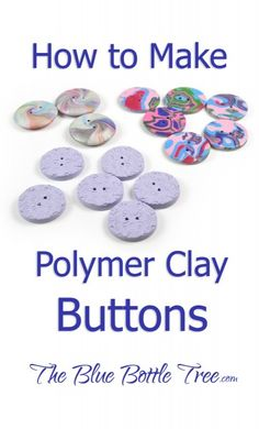 How to Make Polymer Clay Buttons - The Blue Bottle Tree Clay Art Projects, Polymer Clay Projects, Polymer Clay Creations, Crochet Projects, Fimo Clay, Polymer Clay Beads, Homemade Polymer Clay, Polymer Clay Tools, Biscuit