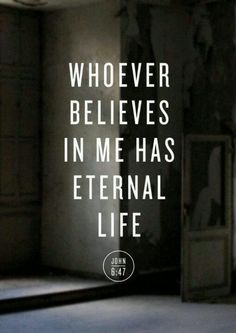 Whoever believes in me has eternal life John 6:47