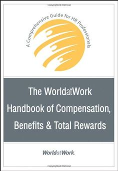 $90.90-$125.00 Baby The WorldatWork Handbook of Compensation, Benefits & Total Rewards: A Comprehensive Guide for HR Professionals - Praise for The WorldatWork Handbook of Compensation, Benefits & Total RewardsThis is the definitive guide to compensation and benefits for modern HR professionals who must attract, motivate, and retain quality employees. Technical enough for specialists but broad i ...