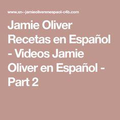 Jamie Oliver Recetas en Español - Videos Jamie Oliver en Español - Part 2