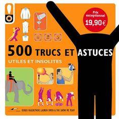 un livre complètement insolite, pratique et drôle pour savoir bricoler, jardiner, embrasser quelqu'un sur la bouche : http://www.amazon.fr/500-Trucs-astuces-Utiles-insolites/dp/281000188X/ref=sr_1_3?s=books=UTF8=1333561398=1-3