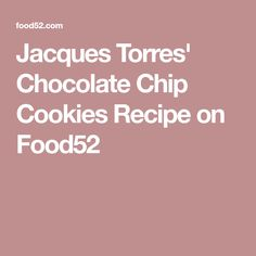 Jacques Torres' Chocolate Chip Cookies Recipe on Food52