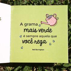 """""""A grama mais verde é sempre aquela que você rega."""" Direto do Pequeno Livro Carinhas: http://carinhas.de/PequenoLivro"""