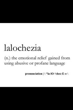 lalochezia (uncountable) (rare) The use of vulgar or foul language to relieve stress or pain. #useful as fuck #cunt