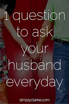 1 Question To Ask Your Husband Everyday... As soon as I read this - I did this. And it was such an eye opener!