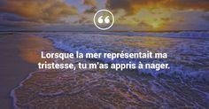 Lorsque la mer représentait ma tristesse, tu m'as appris à nager. #citation #mer #amitié #tristesse