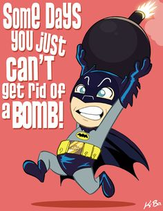 Geek Art: Batman - Some Days You Just Can't get Rid of the Bomb! — GeekTyrant