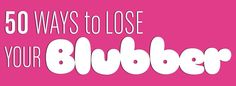 50 ways to lose your blubber.