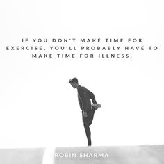 If you don't make time for exercise, you'll probably have to make time for illness.