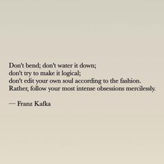 objects, places, people, images and words that inspire clothing and lifestyle designer erica tanov. Kafka Quotes, Poem Quotes, Words Quotes, Motivational Quotes, Life Quotes, Inspirational Quotes, Sayings, Pretty Words, Beautiful Words