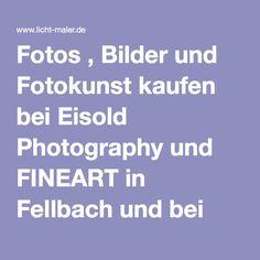 Fotos , Bilder und Fotokunst kaufen bei Eisold Photography und FINEART in Fellbach und bei seen.by-Fotokunst - Fotos , Bilder, Postkarten, Ansichtskarten und Fotokunst kaufen bei Eisold Photography und FINEART in Fellbach