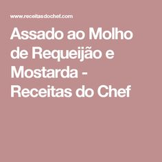 Assado ao Molho de Requeijão e Mostarda - Receitas do Chef Carne, Cake Roll Recipes, Recipe Binders, Christmas Eve Dinner, White Wine, Mustard, Drink