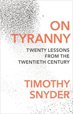 On Tyranny: Twenty Lessons from the Twentieth Century (2017) - Timothy Snyder