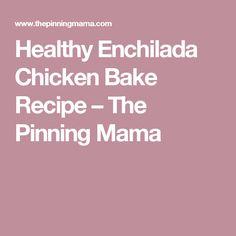 Healthy Enchilada Chicken Bake Recipe – The Pinning Mama