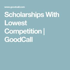 Scholarships With Lowest Competition | GoodCall