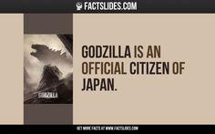 Godzilla is an official Citizen of Japan.