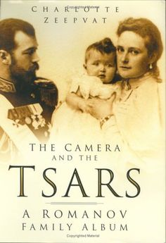 The Camera and the Tsars: The Romanov Family in Photographs  ~  The Romanov dynasty reled Russia for a little over three hundred years and their story, ending with their tragic deaths, has exerted a lasting fascination. This new book is an album of pictures gathered by the author over many years.