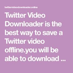 Twitter Video Downloader is the best way to save a Twitter video offline.you will be able to download any video from Twitter.