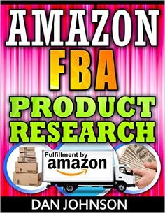 Amazon.com: Amazon FBA: Product Research: How to Search Profitable Products to Sell on Amazon: Best Amazon Selling Secrets Revealed: The Amazon FBA Selling Guide (amazon ... amazon, fulfillment by amazon, fba Book 4) eBook: Dan Johnson: Kindle Store