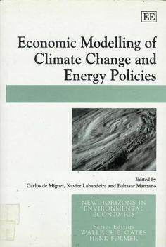 Economic modelling of climate change and energy policies / edited by Carlos de Miguel, Xavier Labandeira, Baltasar Manzano Cheltenham : Edward Elgar, 2006