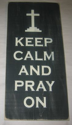 Keep Calm And Pray On Primitive Decor by CottageSignShoppe on Etsy, $40.00