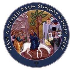 Have a Blessed Palm Sunday and Holy Week!