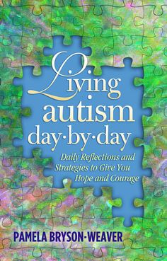 Living Autism Day-by-Day: Daily Reflections and Strategies to Give You Hope and Courage